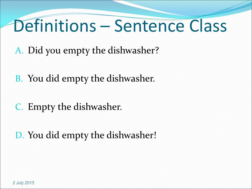 Definitions – Sentence Class A. Did you empty the dishwasher.