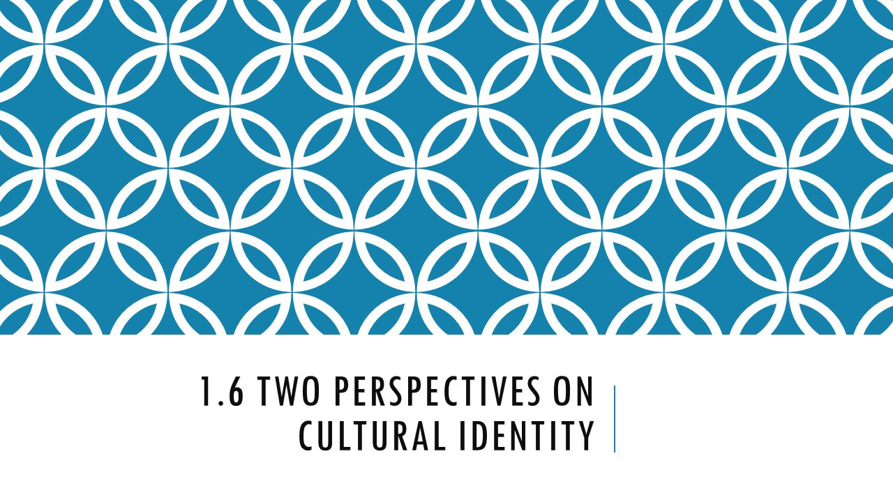 two perspectives on cultural identity learning targets 1 1 6 two perspectives on cultural identity