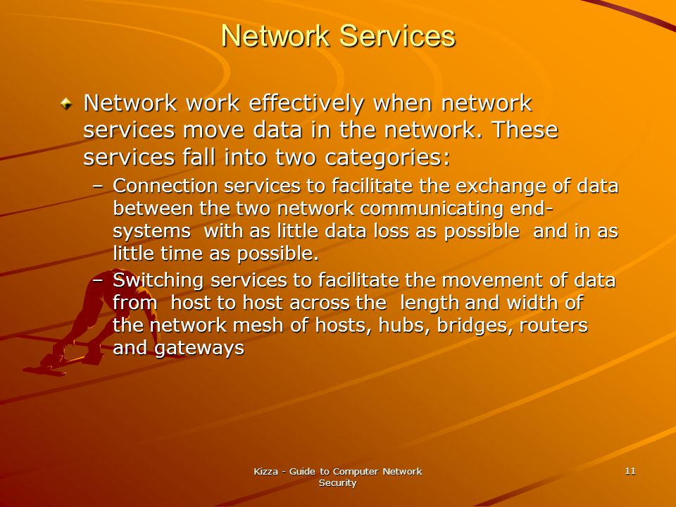 Kizza - Guide to Computer Network Security 11 Network Services Network work effectively when network services move data in the network.