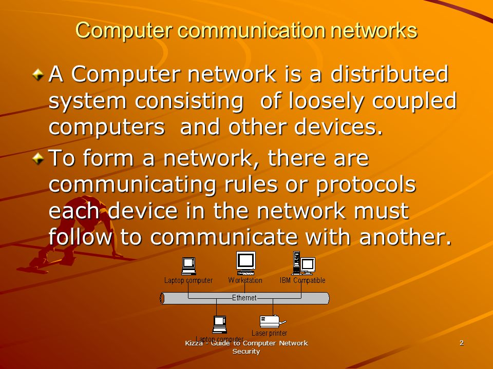Kizza - Guide to Computer Network Security 2 Computer communication networks A Computer network is a distributed system consisting of loosely coupled computers and other devices.