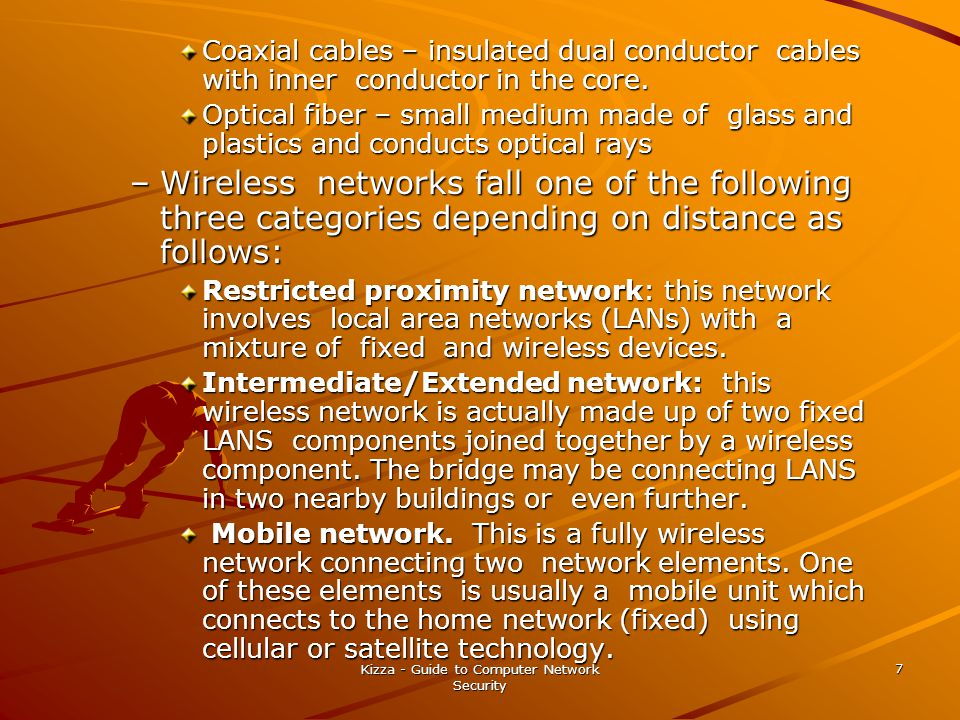 Kizza - Guide to Computer Network Security 7 Coaxial cables – insulated dual conductor cables with inner conductor in the core.
