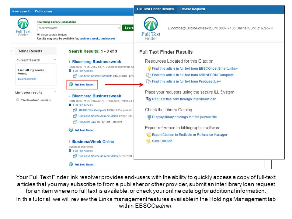 Your Full Text Finder link resolver provides end-users with the ability to quickly access a copy of full-text articles that you may subscribe to from a publisher or other provider, submit an interlibrary loan request for an item where no full text is available, or check your online catalog for additional information.