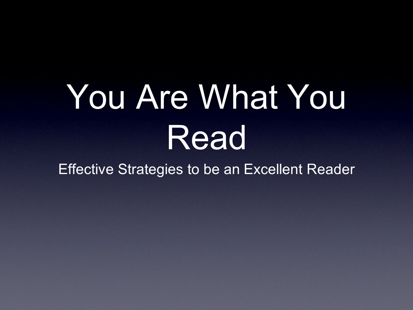 You Are What You Read Effective Strategies to be an Excellent Reader