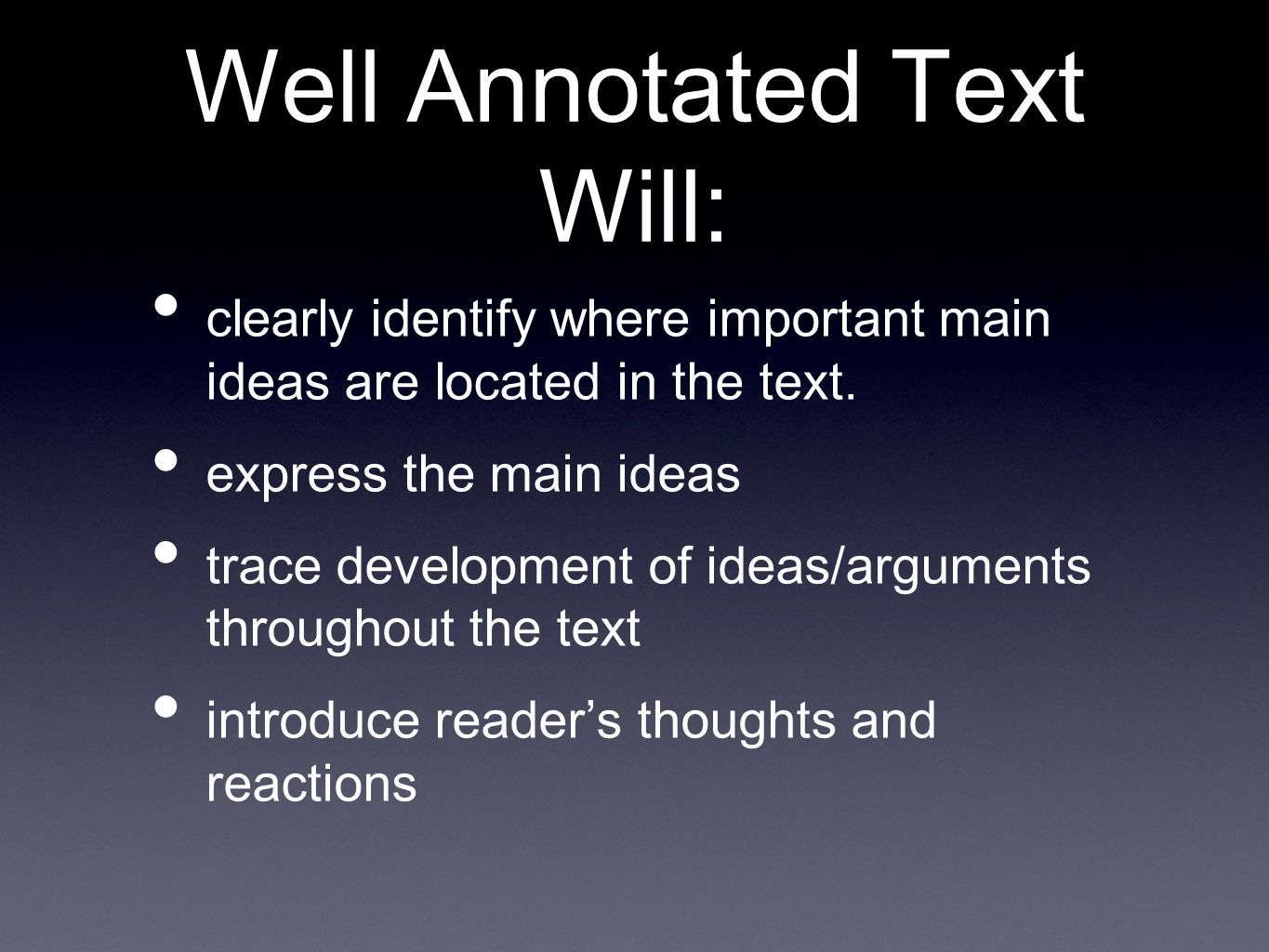 Well Annotated Text Will: clearly identify where important main ideas are located in the text.