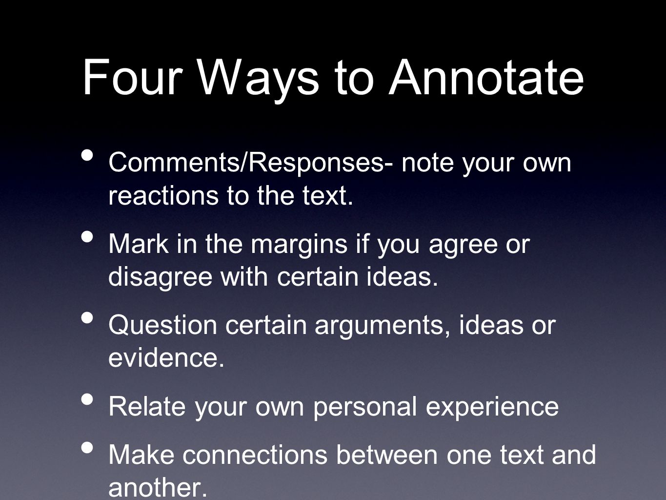 Four Ways to Annotate Comments/Responses- note your own reactions to the text.