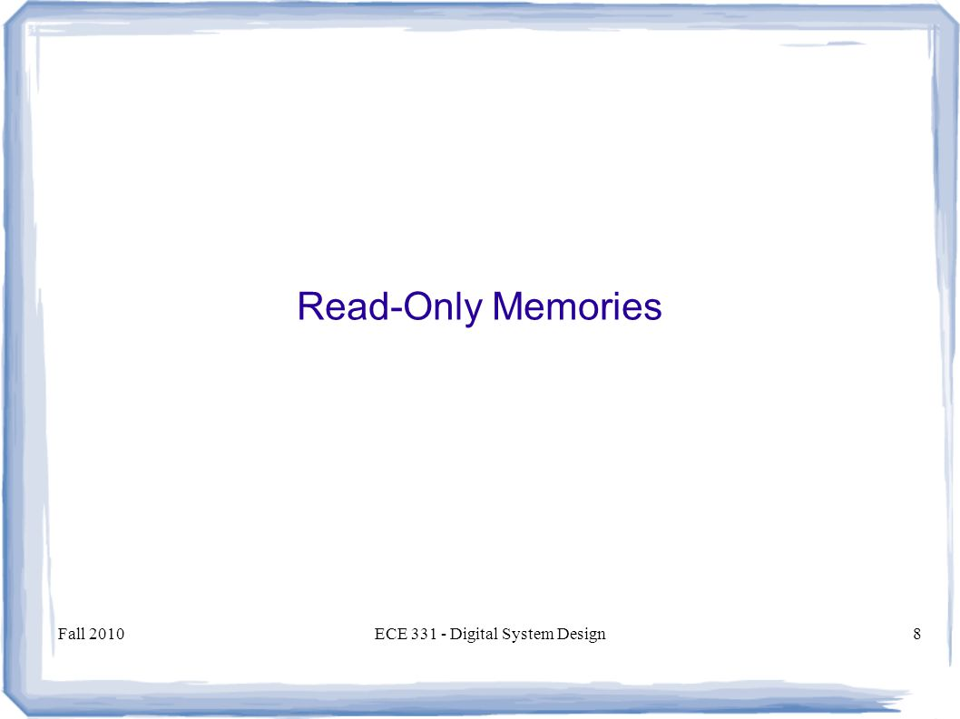 Fall 2010ECE Digital System Design8 Read-Only Memories