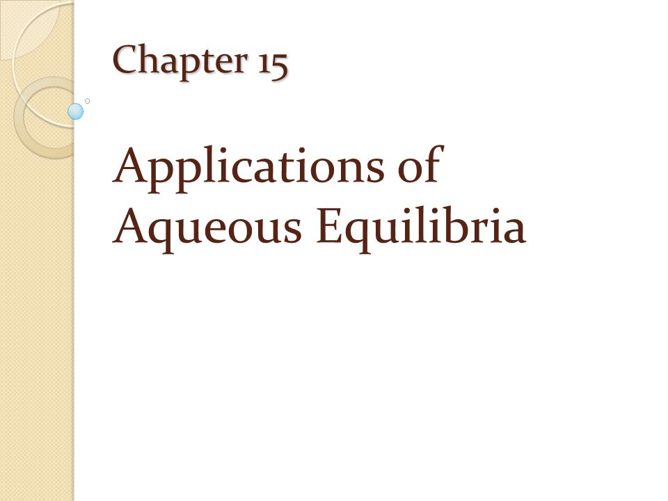 Chapter 15 Applications of Aqueous Equilibria