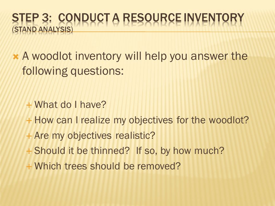  A woodlot inventory will help you answer the following questions:  What do I have.