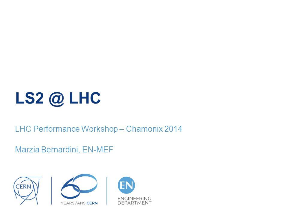 LS2 @ LHC LHC Performance Workshop – Chamonix 2014 Marzia Bernardini, EN-MEF
