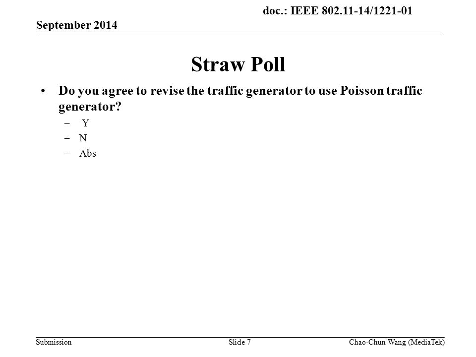 doc.: IEEE / Submission Straw Poll Do you agree to revise the traffic generator to use Poisson traffic generator.