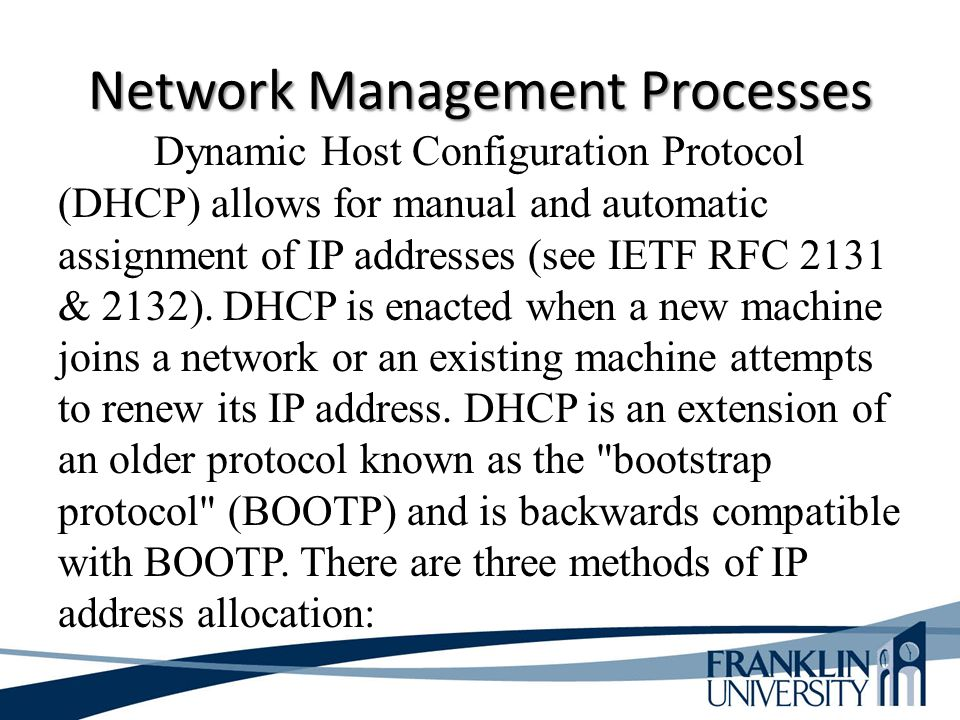 Dynamic Host Configuration Protocol (DHCP) allows for manual and automatic assignment of IP addresses (see IETF RFC 2131 & 2132).