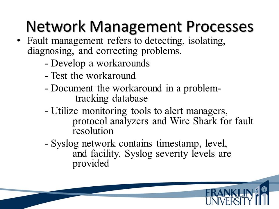 Network Management Processes Fault management refers to detecting, isolating, diagnosing, and correcting problems.