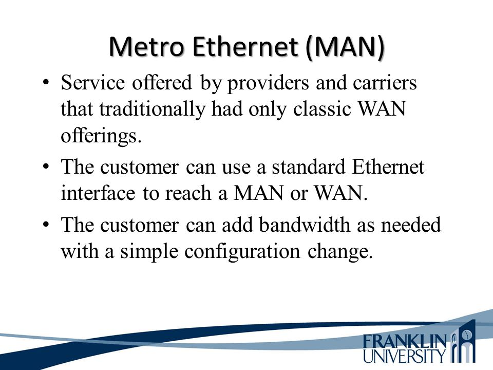 Metro Ethernet (MAN) Service offered by providers and carriers that traditionally had only classic WAN offerings.