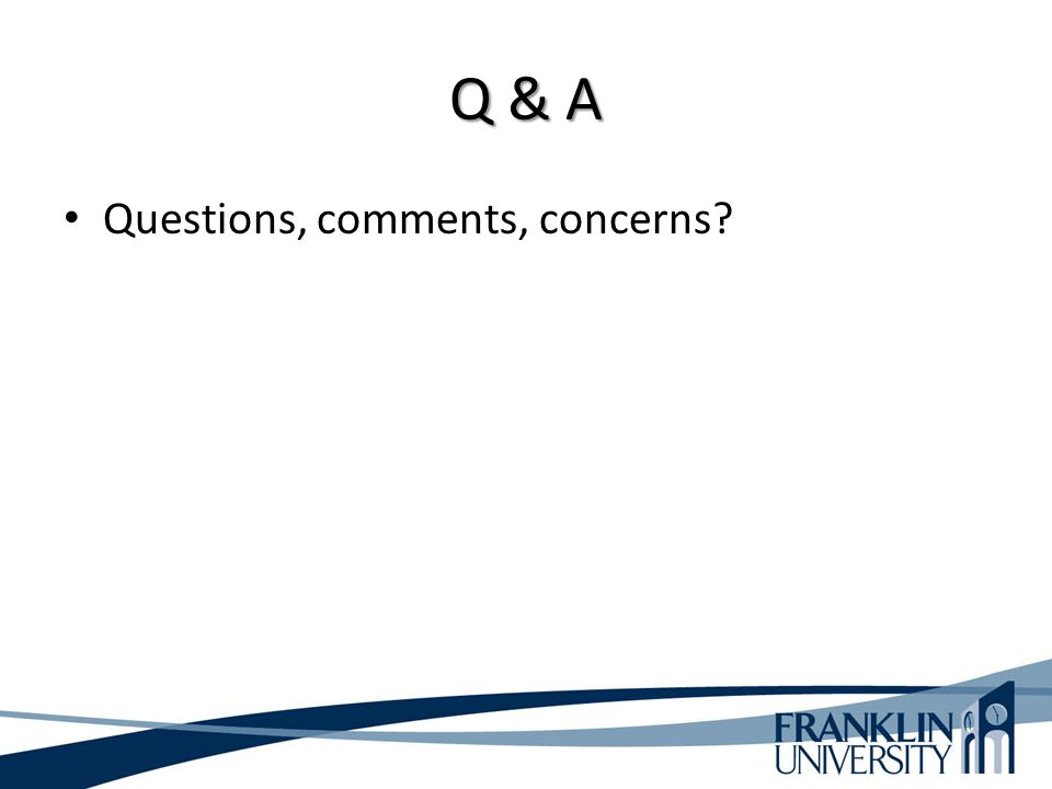 Q & A Questions, comments, concerns