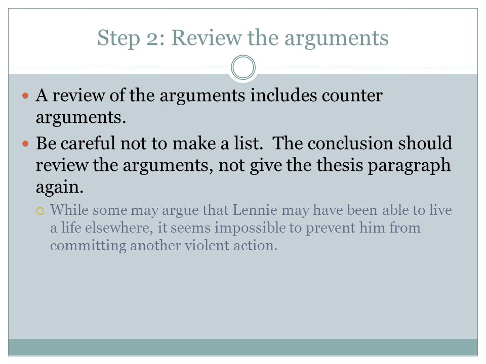 Step 2: Review the arguments A review of the arguments includes counter arguments.