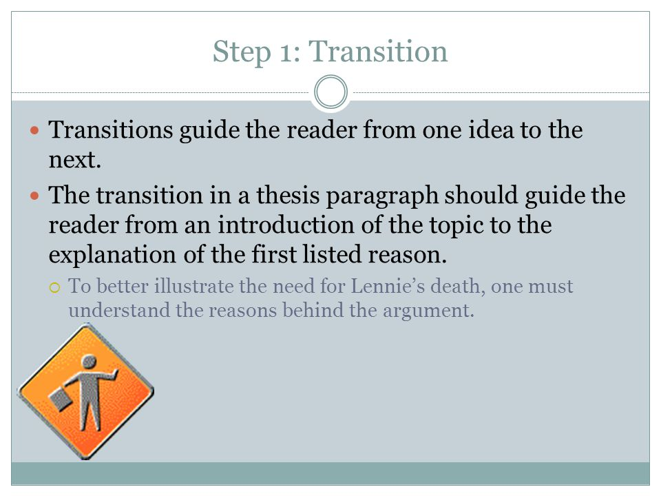 Step 1: Transition Transitions guide the reader from one idea to the next.