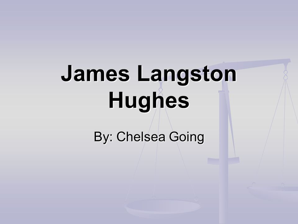 James Langston Hughes By: Chelsea Going