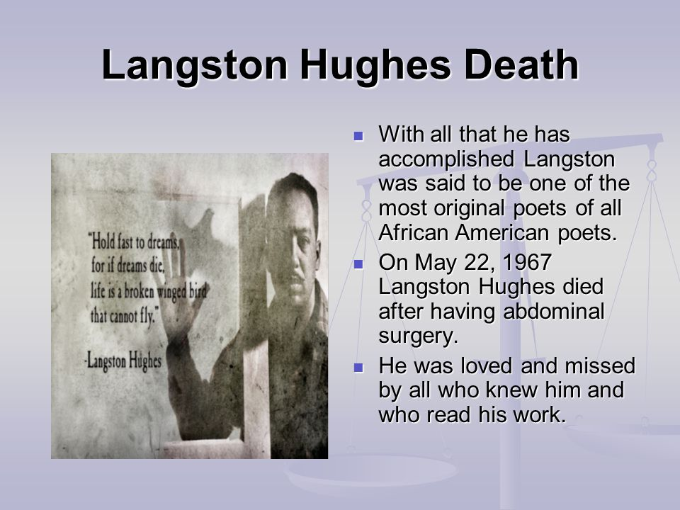 Langston Hughes Death With all that he has accomplished Langston was said to be one of the most original poets of all African American poets.