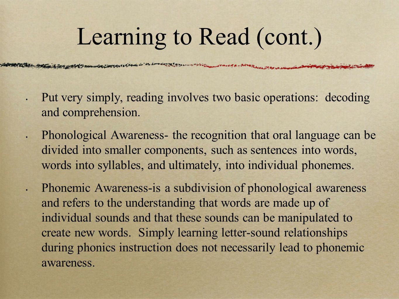 Learning to Read (cont.) Put very simply, reading involves two basic operations: decoding and comprehension.