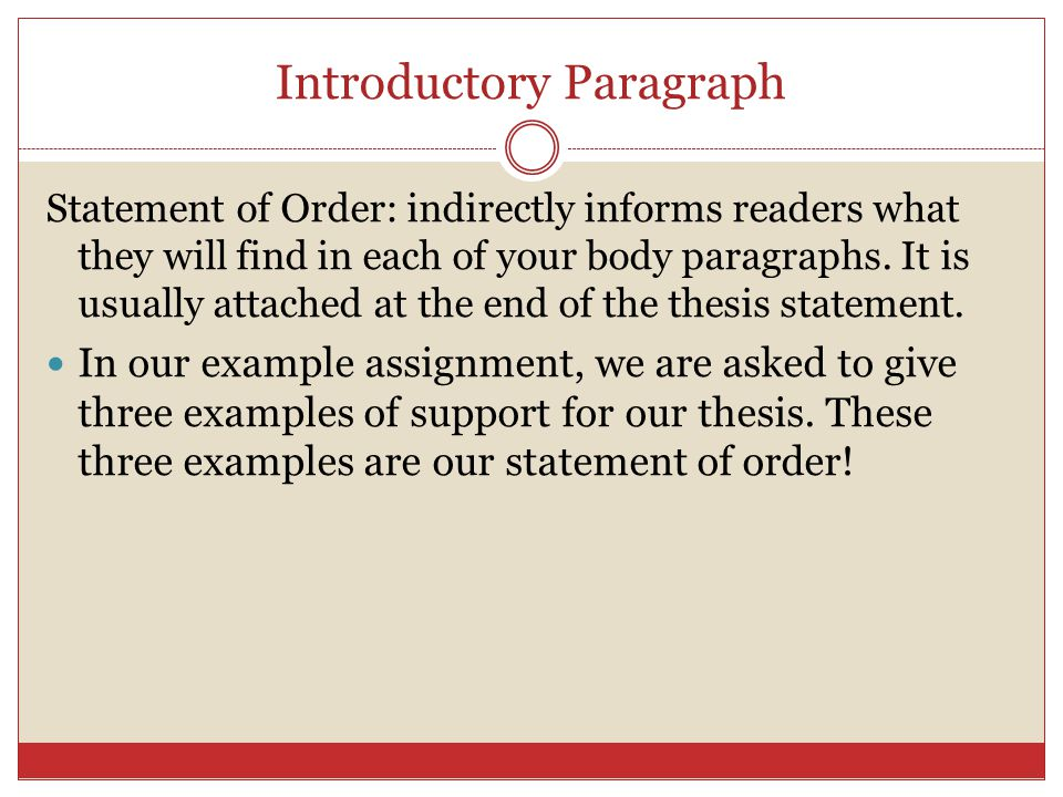 Introductory Paragraph Statement of Order: indirectly informs readers what they will find in each of your body paragraphs.