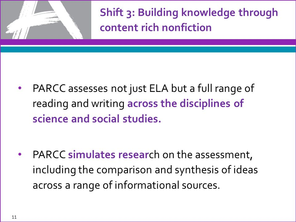 PARCC assesses not just ELA but a full range of reading and writing across the disciplines of science and social studies.