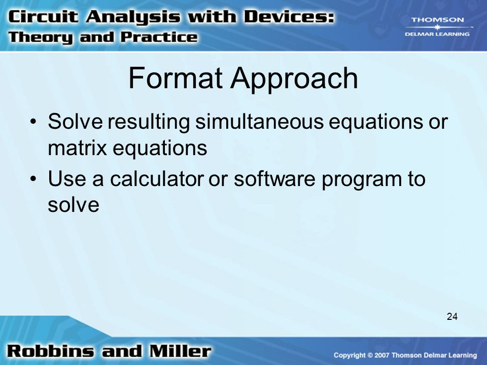 24 Format Approach Solve resulting simultaneous equations or matrix equations Use a calculator or software program to solve