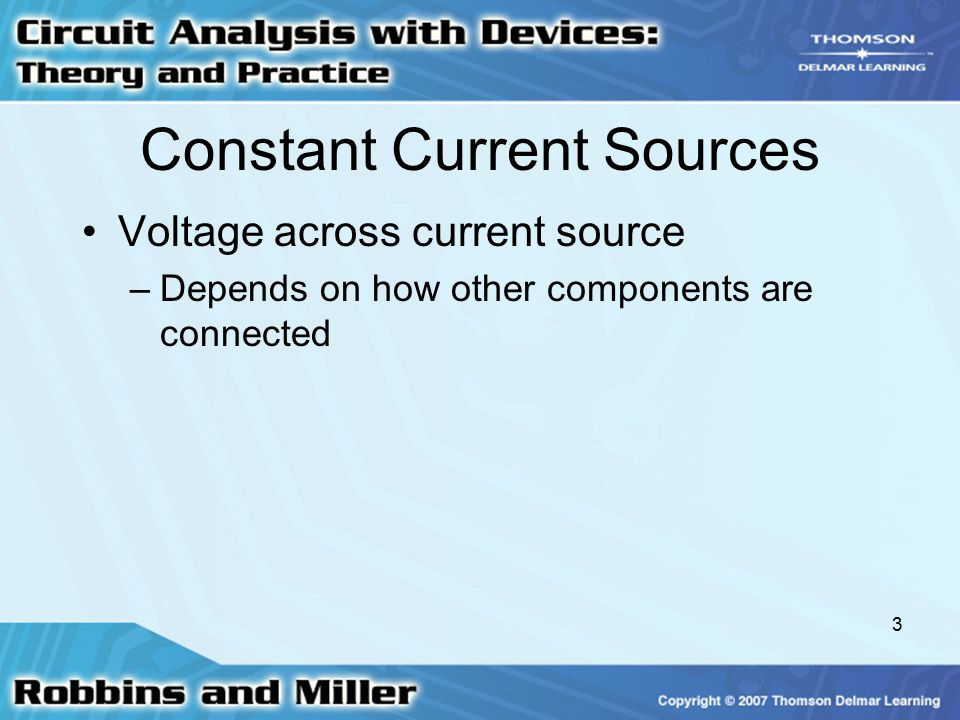 3 Constant Current Sources Voltage across current source –Depends on how other components are connected