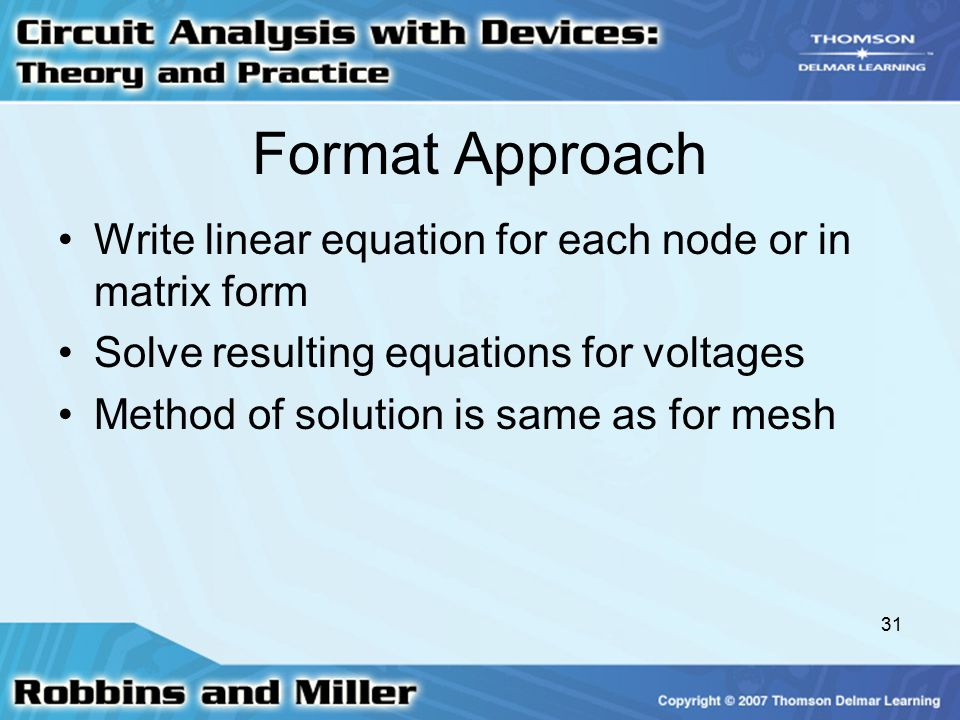 31 Format Approach Write linear equation for each node or in matrix form Solve resulting equations for voltages Method of solution is same as for mesh