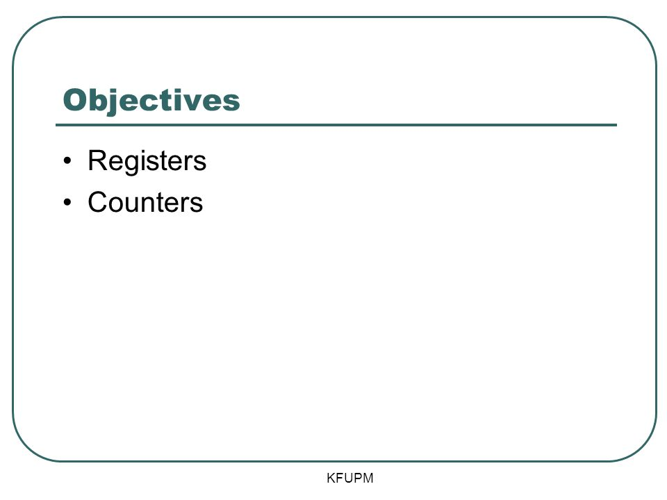 Objectives Registers Counters KFUPM