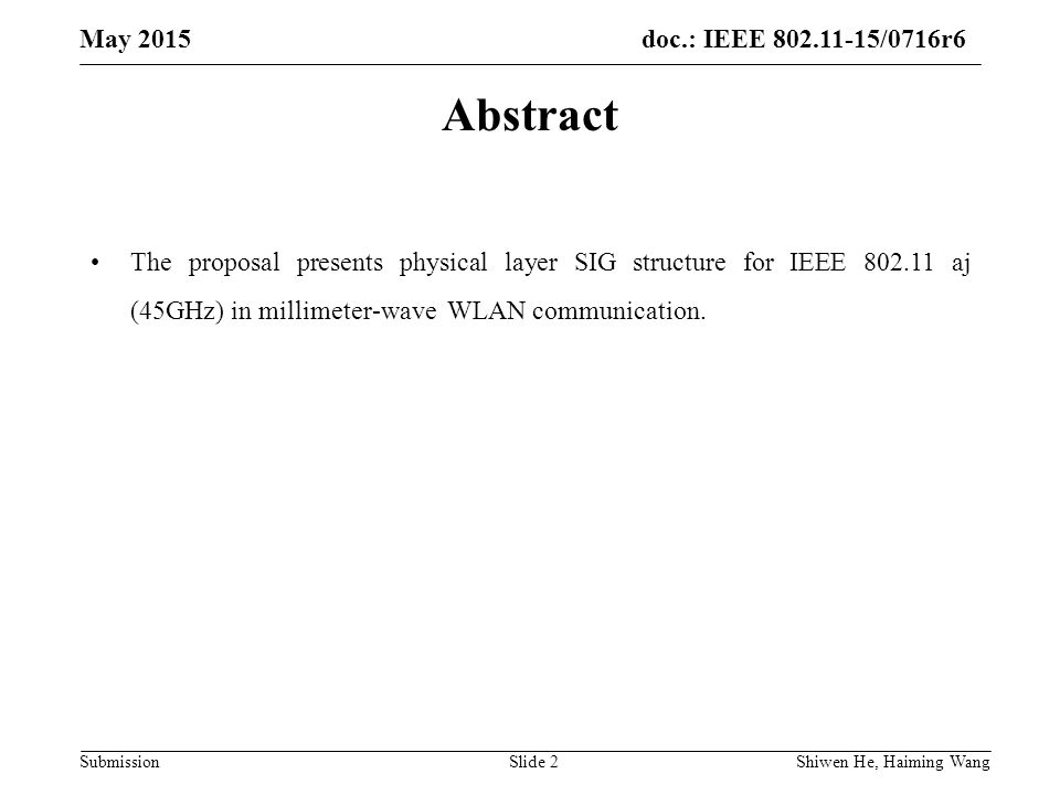doc.: IEEE /0716r6 Submission May 2015 Shiwen He, Haiming Wang Slide 2 Abstract The proposal presents physical layer SIG structure for IEEE aj (45GHz) in millimeter-wave WLAN communication.