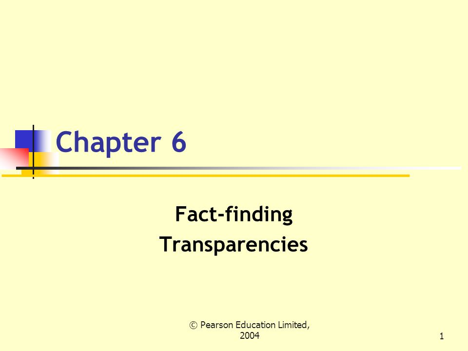 © Pearson Education Limited, Chapter 6 Fact-finding Transparencies