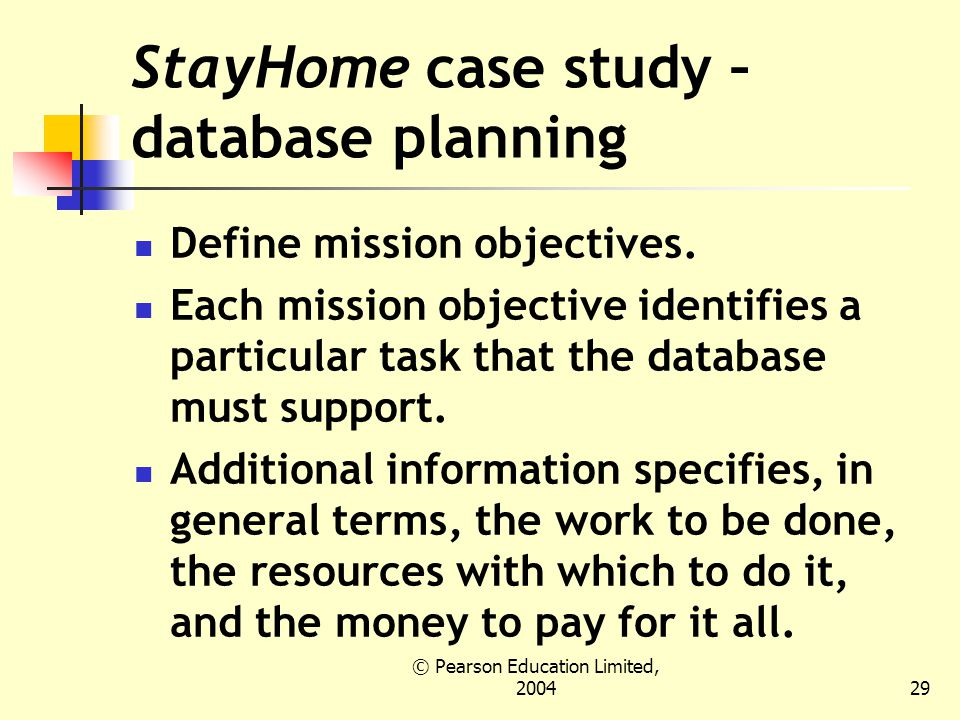 © Pearson Education Limited, StayHome case study – database planning Define mission objectives.