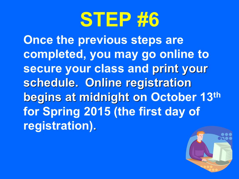 STEP #6 print your schedule. Online registration begins at midnight o.
