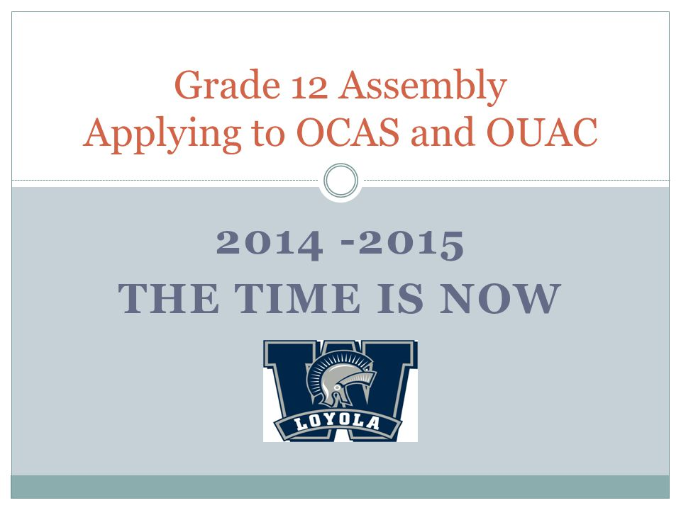 THE TIME IS NOW Grade 12 Assembly Applying to OCAS and OUAC