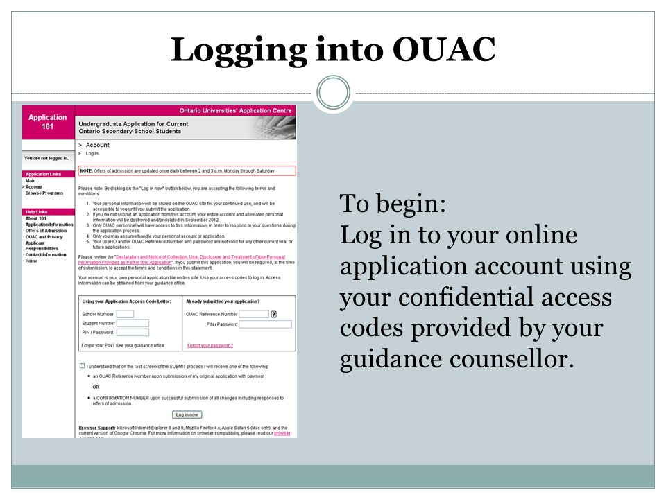 Logging into OUAC To begin: Log in to your online application account using your confidential access codes provided by your guidance counsellor.