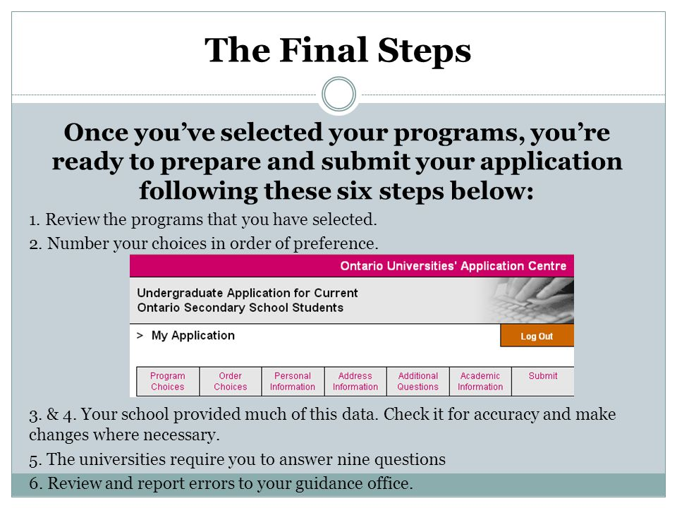 The Final Steps Once you've selected your programs, you're ready to prepare and submit your application following these six steps below: 1.