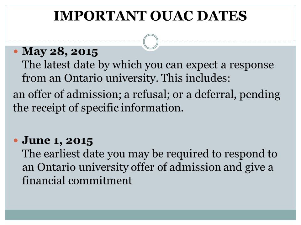 IMPORTANT OUAC DATES May 28, 2015 The latest date by which you can expect a response from an Ontario university.