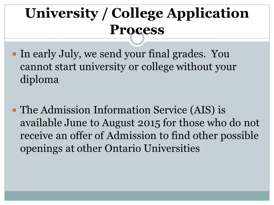 University / College Application Process In early July, we send your final grades.