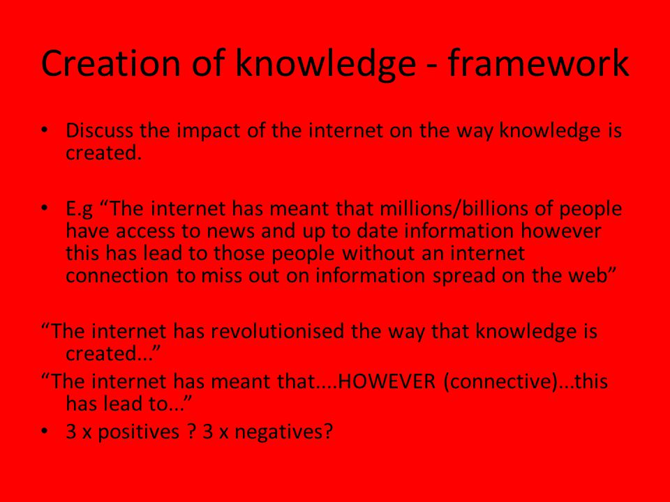 Creation of knowledge - framework Discuss the impact of the internet on the way knowledge is created.