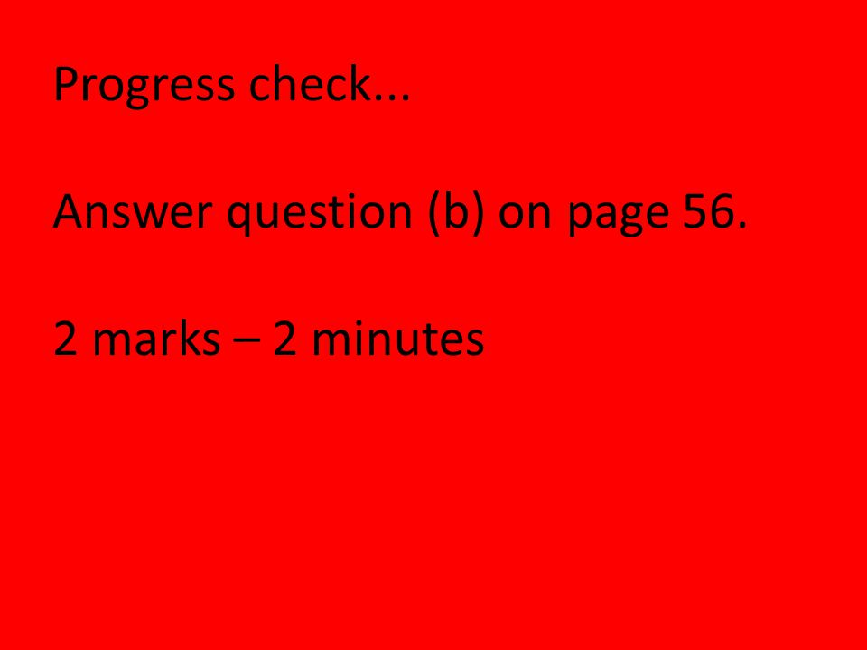 Progress check... Answer question (b) on page marks – 2 minutes