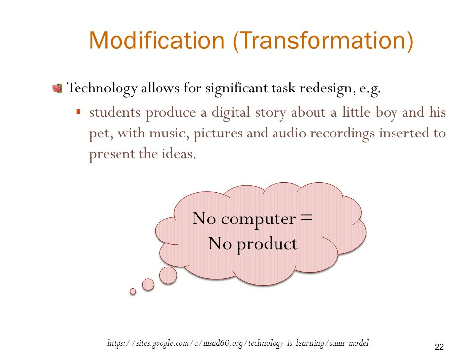 Modification (Transformation) Technology allows for significant task redesign, e.g.