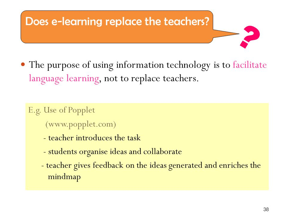 The purpose of using information technology is to facilitate language learning, not to replace teachers.