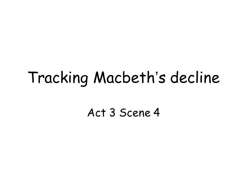 tracking macbeth s decline act scene essay how is the  1 tracking macbeth s decline act 3 scene 4
