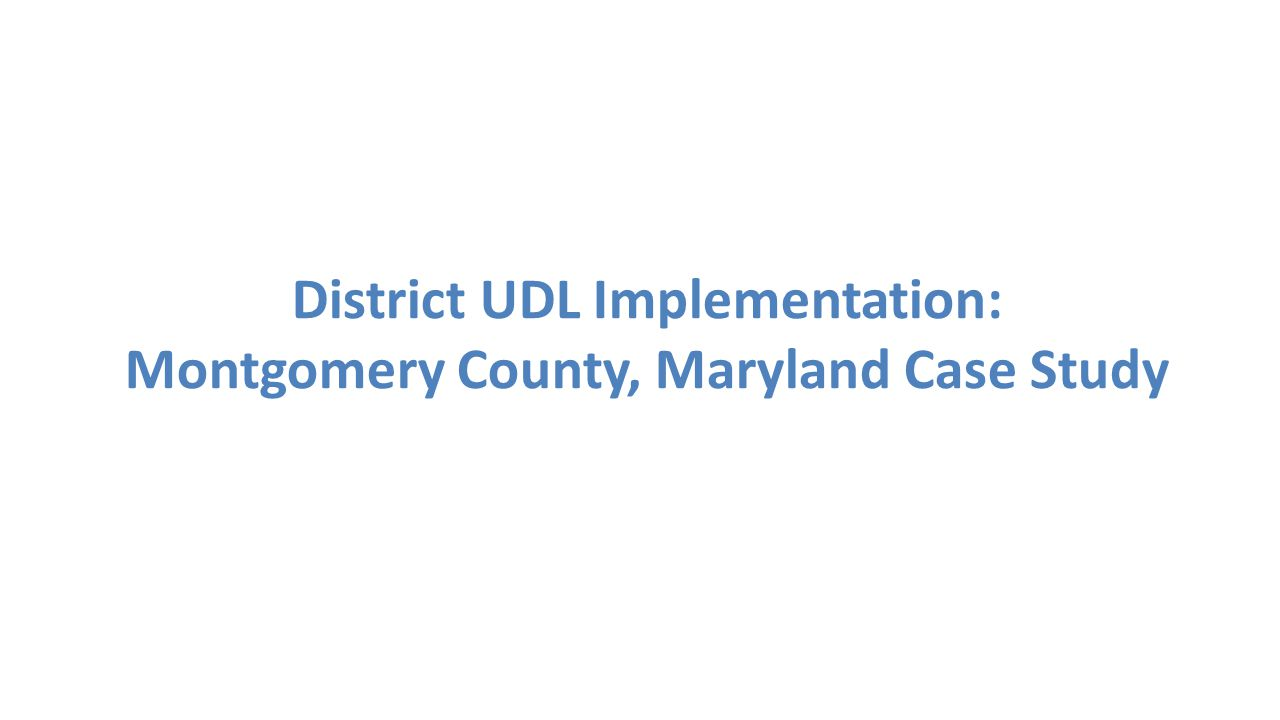 District UDL Implementation: Montgomery County, Maryland Case Study