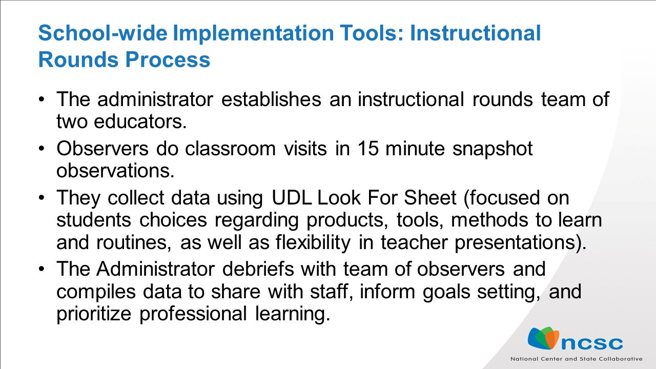 School-wide Implementation Tools: Instructional Rounds Process The administrator establishes an instructional rounds team of two educators.