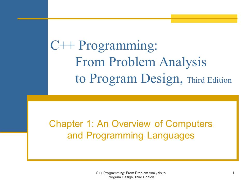 C++ Programming: From Problem Analysis to Program Design, Third Edition Chapter 1: An Overview of Computers and Programming Languages C++ Programming: From Problem Analysis to Program Design, Third Edition 1