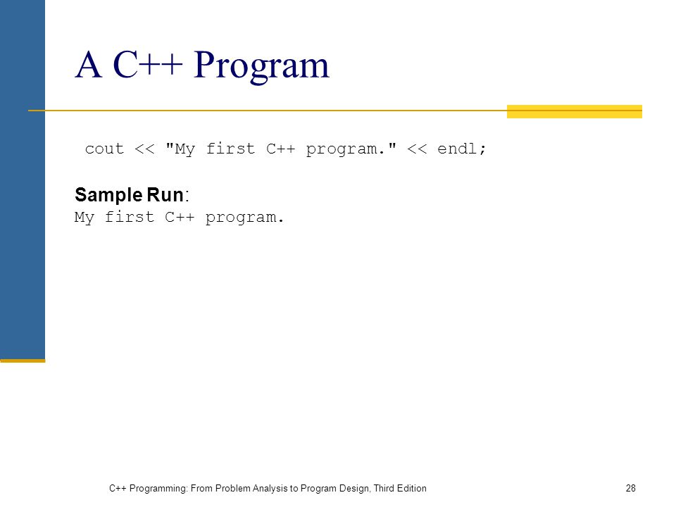 A C++ Program cout << My first C++ program. << endl; Sample Run: My first C++ program.