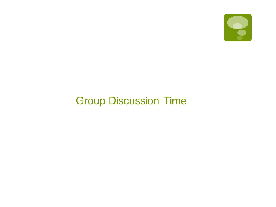 Group Discussion Time