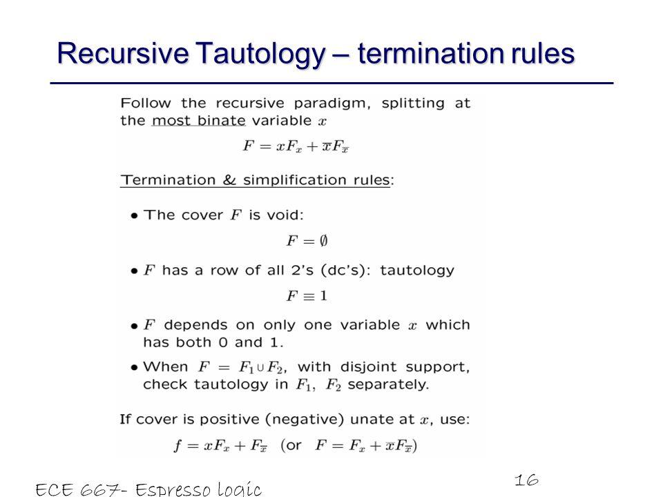 ECE 667- Espresso logic minimizer 16 Recursive Tautology – termination rules