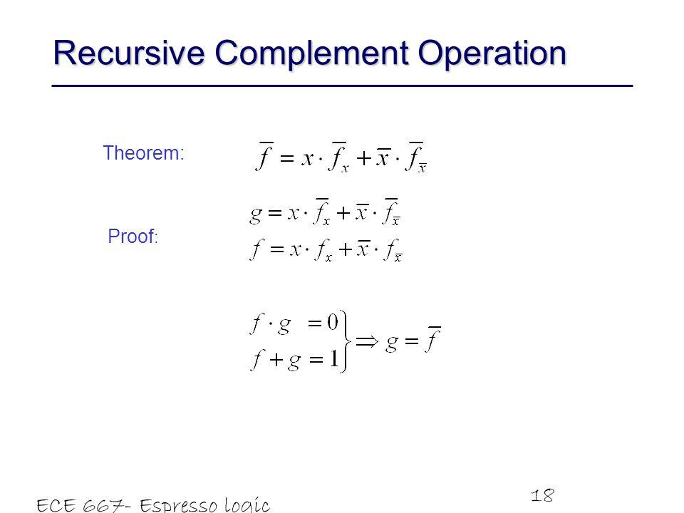 ECE 667- Espresso logic minimizer 18 Recursive Complement Operation Theorem: Proof :